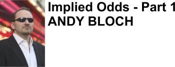 Team Full Tilt member Andy Bloch on Implied Odds